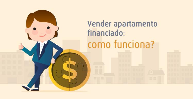 Vender apartamento financiado como funciona